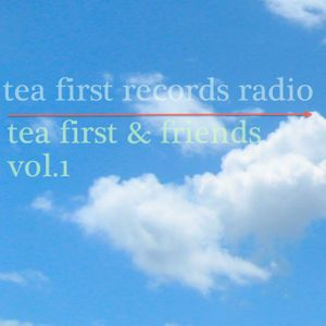 Tea First Records & Friends Vol. 1