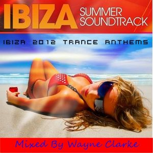 Ibiza 2012 Trance Anthems Mixed by Wayne Clarke