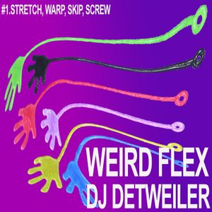 WEIRD FLEX - STRETCH, WARP, SKIP, SCREW