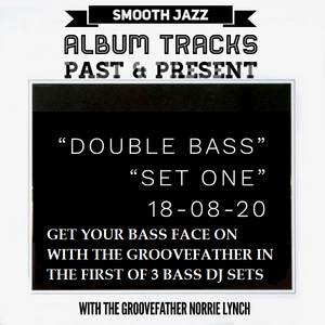 SHOW 3 - DOUBLE BASS MIX - (2 TRACKS EACH BY ONE BASS ARTIST) (SET ONE) - 18-08-20