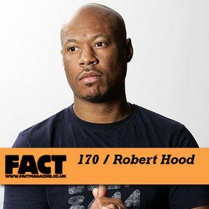 FACT Mix 170: Robert Hood
