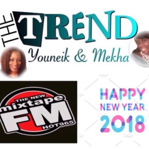 Episode 7 The Trend With Youneik & Mekha (12-31-17) Year In Review MixTape FM Hot 96.5