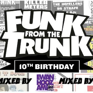 Funk From The Trunk - 10th Birthday Mix by Ewan Hoozami