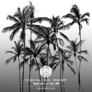 Tash LC w/ Special Guest DJ JM - 18th November 2016