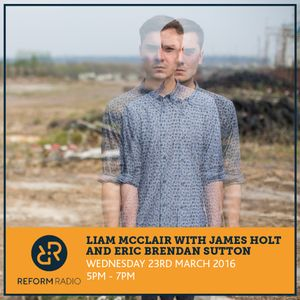 Liam McClair with James Holt & Brendan Eric Sutton Live Session (Reform Radio 23rd March 2016)