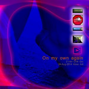 On my own again-21min Chill Out (Aboo Adl set)24 Aug 2014
