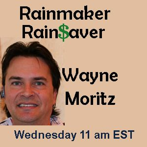 RainMaker-RainSaver Show from Wayne Moritz covers many overlooked business basics and opportunities