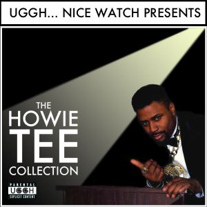 The Howie Tee Collection (Presented by Uggh...Nice Watch)