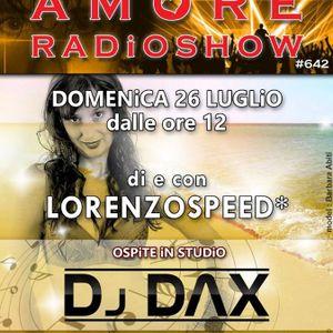 LORENZOSPEED presents AMORE Radio Show 642 Domenica 26 Luglio 2015 with DJ DAX part 3