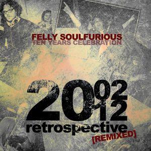 Felly Soulfurious | Retrospective [Remixed] | 2002-2012