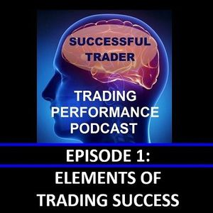 Elements of Trading Success; Trading Performance Podcast - Episode 1