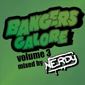Bangers Galore Volume 3 mixed by nerdy!
