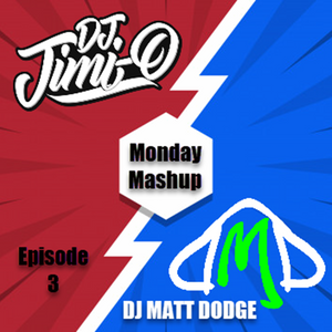 Monday Mashup Episode 3 - DJ Jimi-O & DJ Matt Dodge