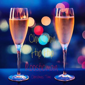 Chin Chin Hip Hip & Roosticman - Christmas Time