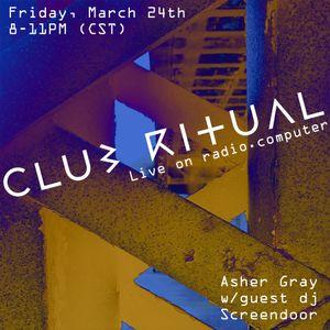 Club Ritual Radio 005 Asher Gray w/Dj Screendoor