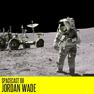 Spacecast 08 : Jordan Wade