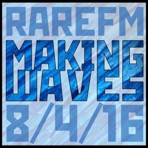 Making Waves [RareFM] 8/4/16