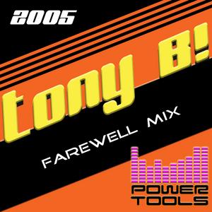 Powertools Mixshow Tony B Farewell Mix 2005