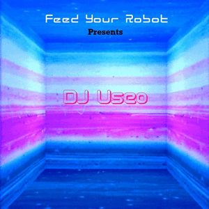 "Feed Your Robot presents ""Dj Useo Sound"" - Guestmix"