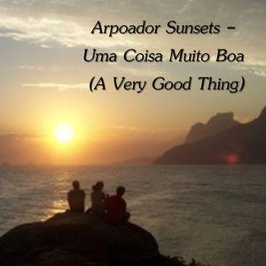 Arpoador Sunsets - Uma Coisa Muito Boa (A Very Good Thing)