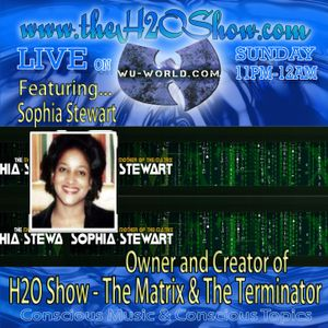 The H2O Show on Wu-World Radio with Sophia Stewart - The Matrix and The Terminator Author