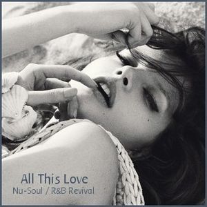 All This Love - Nu-Soul and R&B Revival