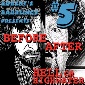 #5 - BEFORE & AFTER (HELL OR HIGH WATER)
