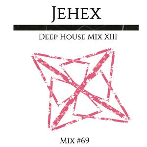 Jehex MIX 69 - Deep House Mix XIII