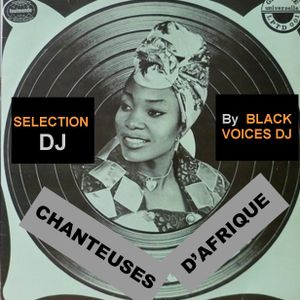 SESSION DJ hommage aux CHANTEUSES D'AFRIQUE  by BlackVoicesDJ (Besançon)
