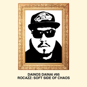 Dainos Dainai #95 Rocazz: Soft Side of Chaos