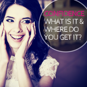 063: Confidence. What is it & where do you get it?