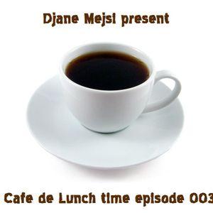 DjaneMejsi - Cafe de Lunch time episode 003