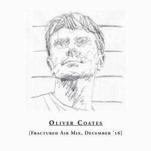 Oliver Coates - Fractured Air Mix - December 2016