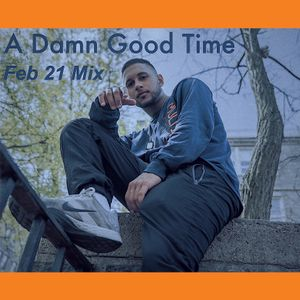 A Damn Good Time (Feb 21 Mix)