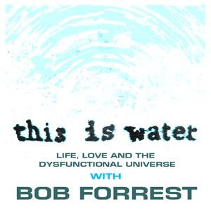 This Is Water With Bob Forrest - Episode 1