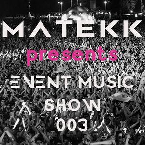Matekk pres. EVENT MUSIC SHOW 003 (Incl. RaHu Guestmix)