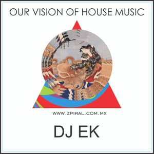 "Our Vision Of HOUSE MUSIC ""DJ EK """