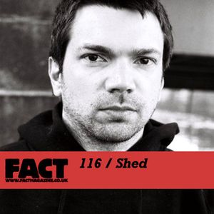 FACT Mix 116: Shed
