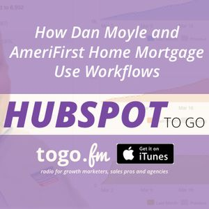 HTG #139 – Advanced @HubSpot Workflows with Dan Moyle of AmeriFirst Home Mortgage