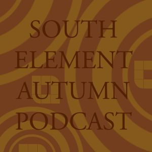 SOUTH ELEMENT AUTUMN PODCAST # 1