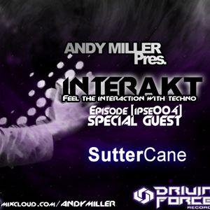 AndyMiller Pres. INTERAKT [IPSE004] - Special Guest Sutter Cane