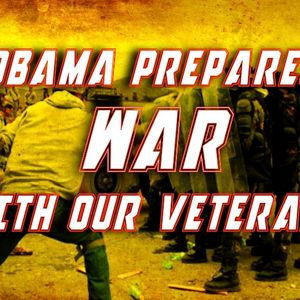 Obama is preparing for war with our Veterans