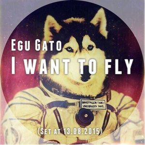Egu Gato - I want to fly (Set 13.08.2015)