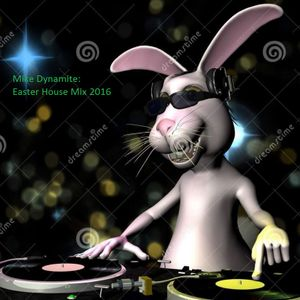 Mike Dynamite - Easter House Mix 2016