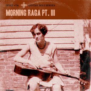dfbm #74 - Morning Raga Pt. III
