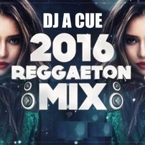 DJ A CUE April Reggaeton Mix 2K16