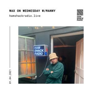 Wax On Wednesday w/Manny @Hamshack Radio 01.04.2021