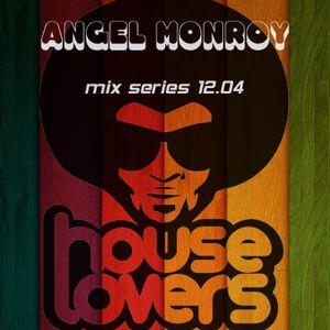 Angel Monroy presents House Lovers Barcelona - mix series 12.04
