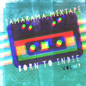 Tamarama Mixtape - Born To Indie vol. 19 (D&B Special)