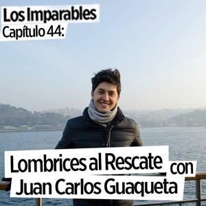 Capítulo 044: Lombrices al rescate con Juan Carlos Guaqueta